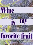 Wine is My Favorite Fruit
