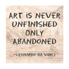 Art is Never Finished Only Abandoned -Da Vinci Quote