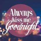 Always Kiss Me Goodnight Blurred Lights