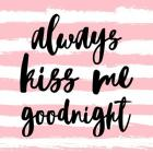 Always Kiss me Goodnight-Pink