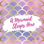 A Mermaid Sleeps Here