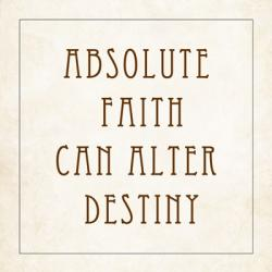 Absolute Faith Can Alter Destiny | Obraz na stenu